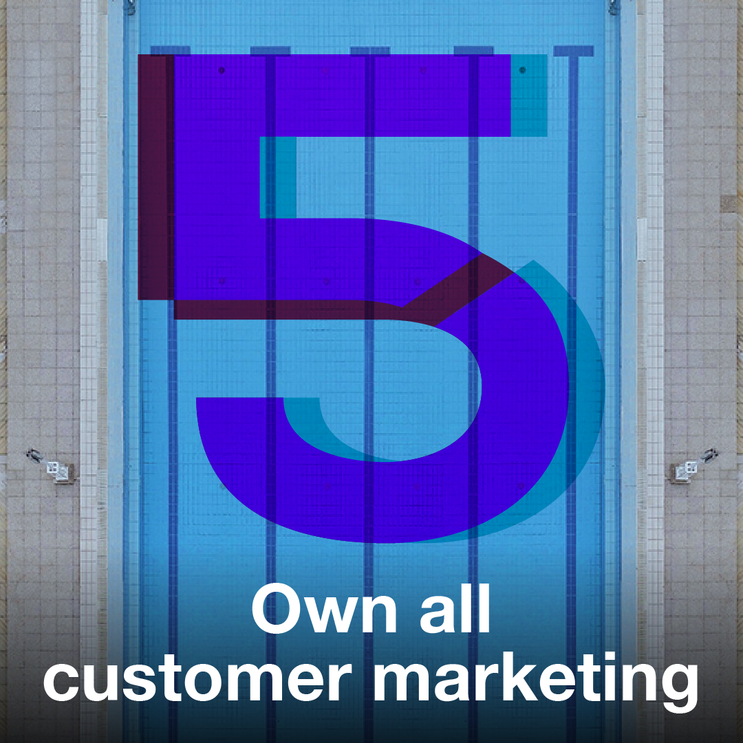Business Growth Fundamental 5 - Own all customer marketing